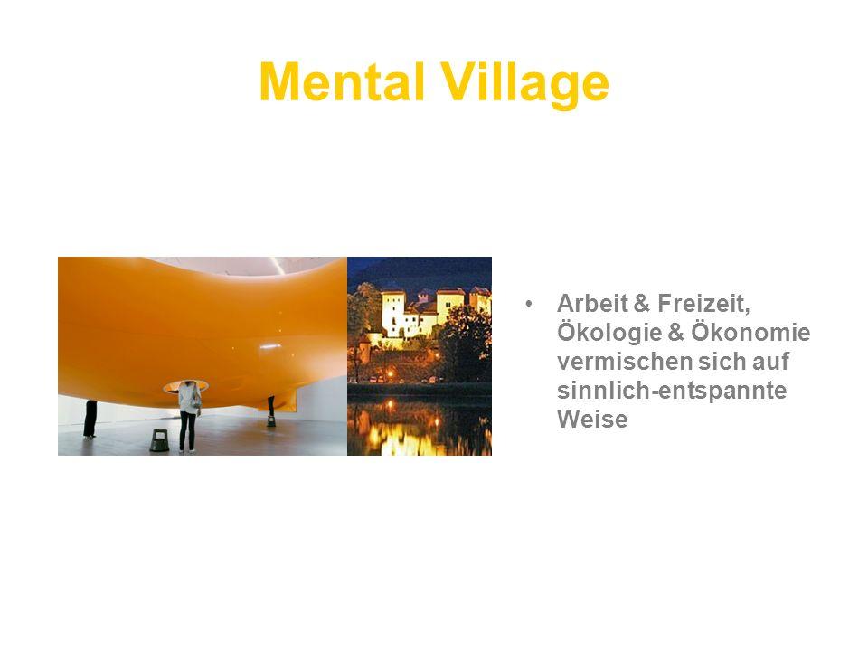Mental Village Arbeit & Freizeit, Ökologie & Ökonomie vermischen sich auf sinnlich-entspannte Weise.