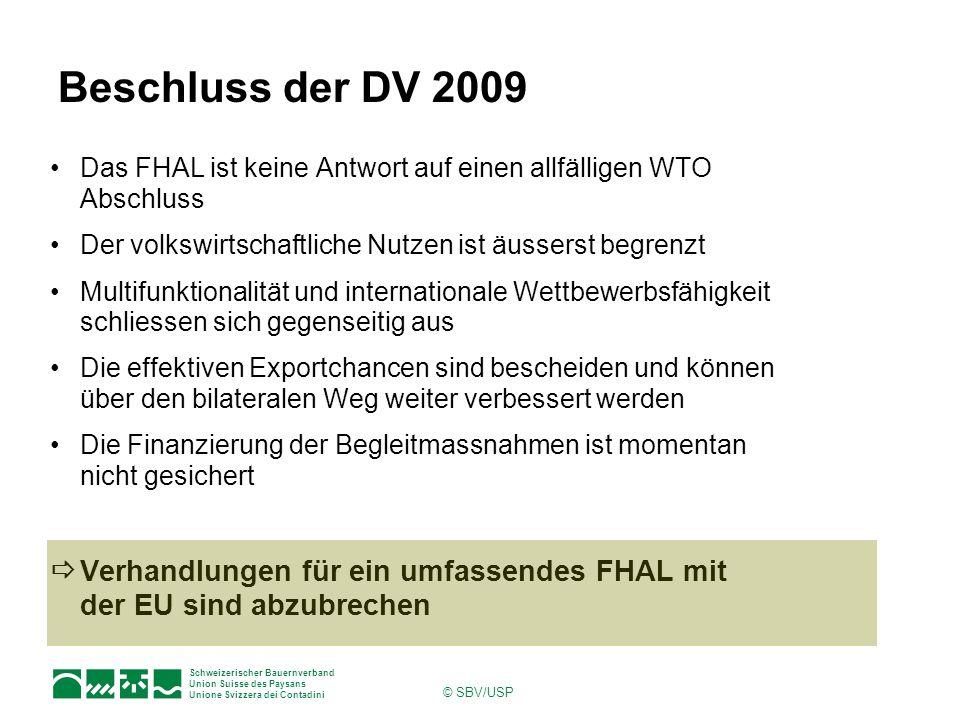Beschluss der DV 2009 Das FHAL ist keine Antwort auf einen allfälligen WTO Abschluss. Der volkswirtschaftliche Nutzen ist äusserst begrenzt.