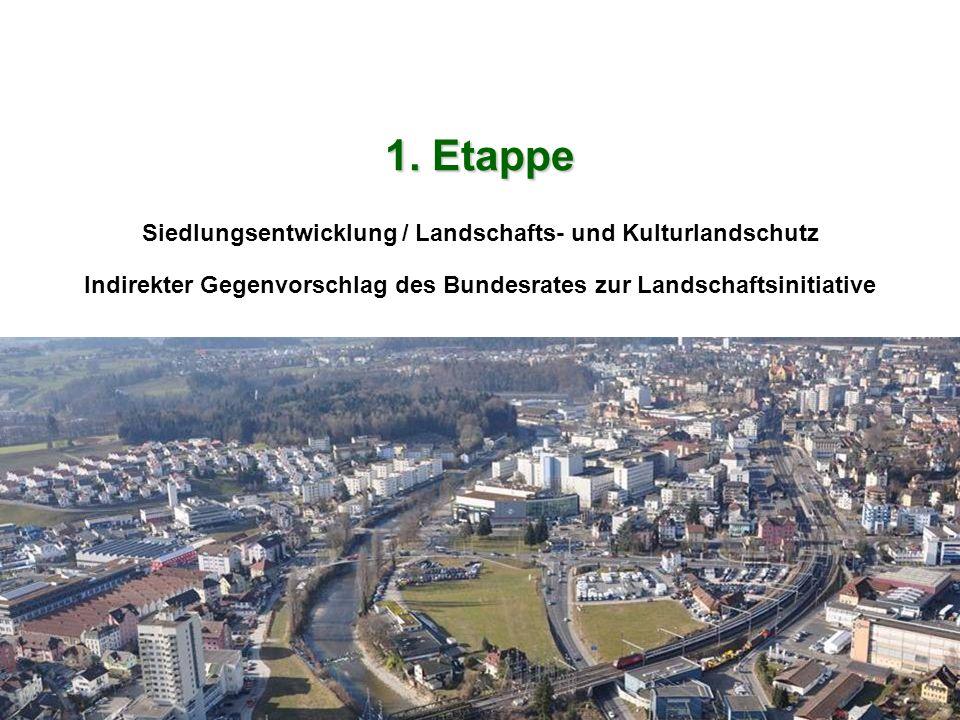 1. Etappe Siedlungsentwicklung / Landschafts- und Kulturlandschutz Indirekter Gegenvorschlag des Bundesrates zur Landschaftsinitiative