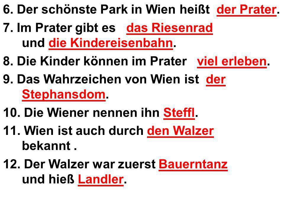 6. Der schönste Park in Wien heißt der Prater.