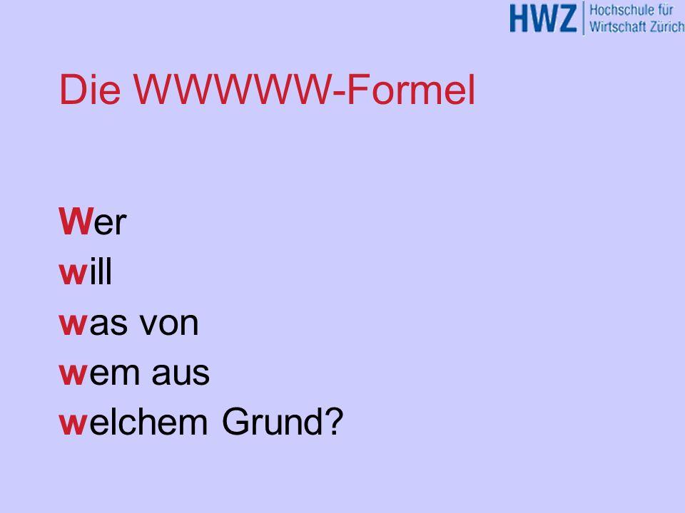 Die WWWWW-Formel Wer will was von wem aus welchem Grund