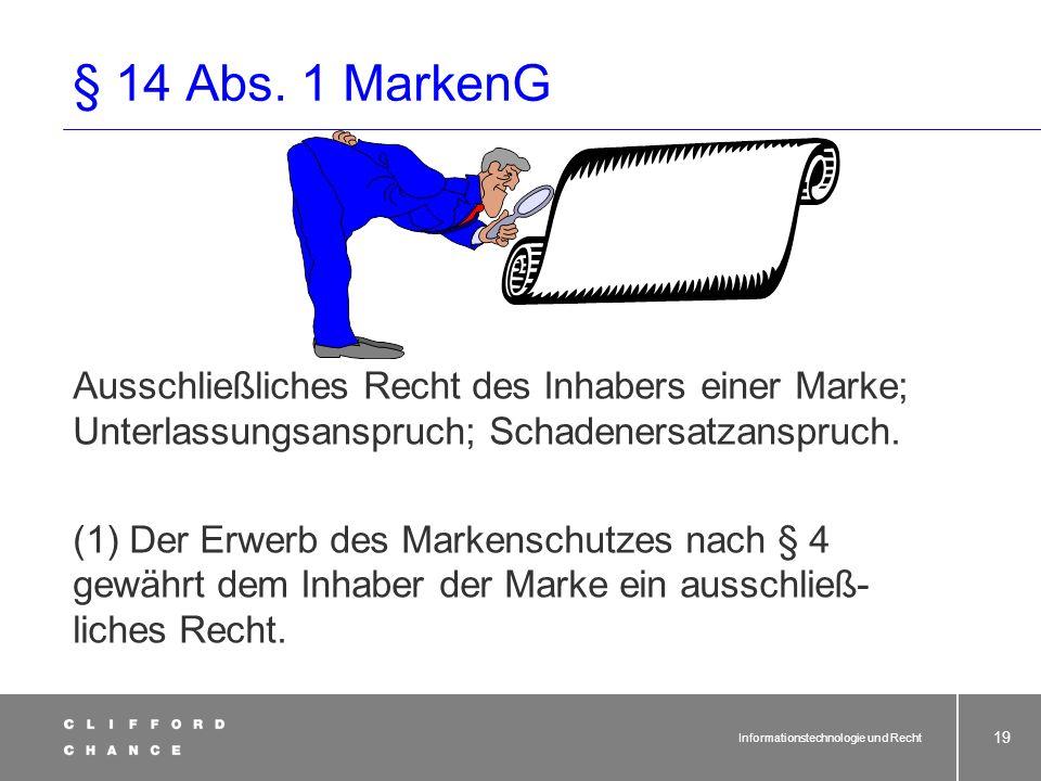 § 14 Abs. 2 MarkenG 2) Dritten ist es untersagt, ohne Zustimmung des Inhabers der Marke im geschäftlichen Verkehr.