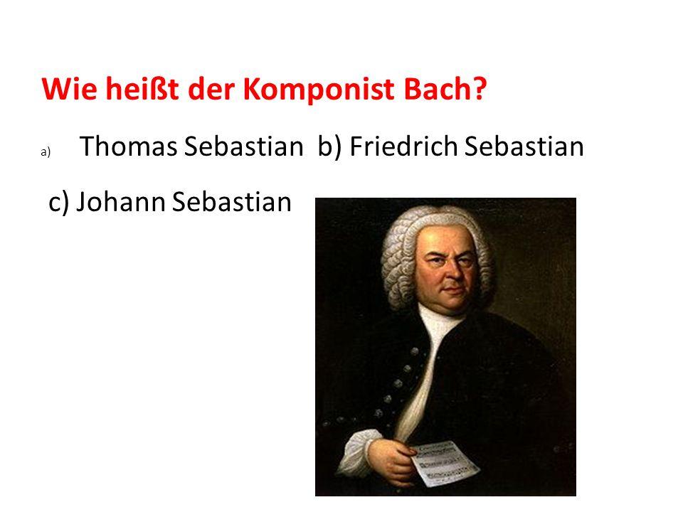 Wie heißt der Komponist Bach