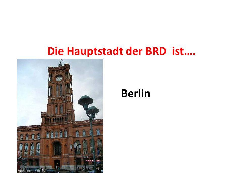 Die Hauptstadt der BRD ist….