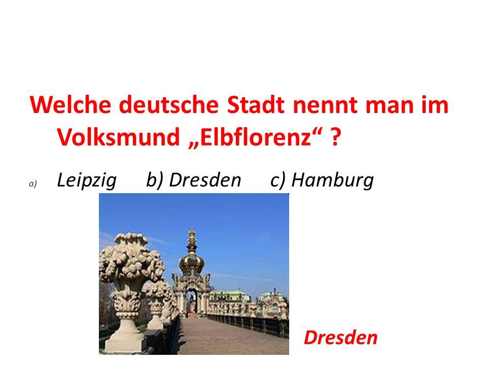 """Welche deutsche Stadt nennt man im Volksmund """"Elbflorenz"""