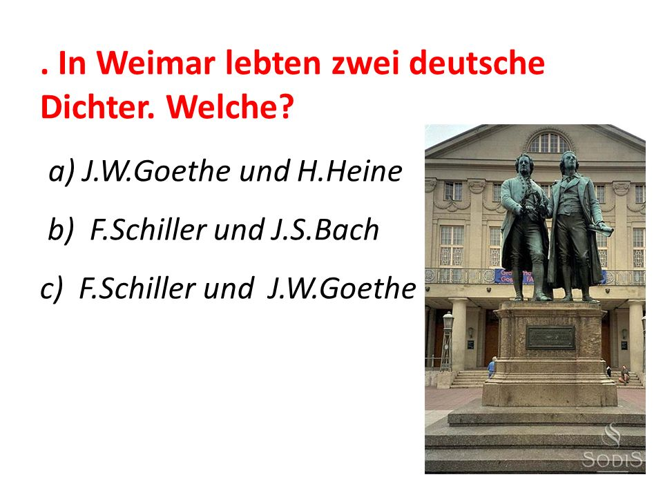 . In Weimar lebten zwei deutsche Dichter. Welche