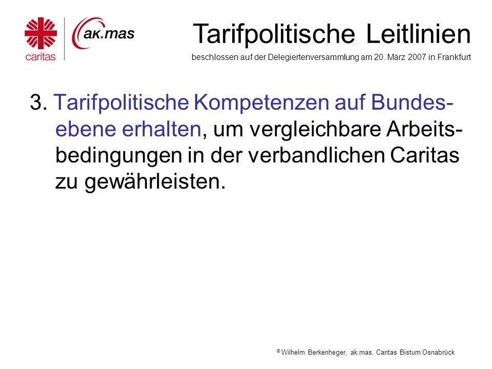 3. Tarifpolitische Kompetenzen auf Bundes-ebene erhalten, um vergleichbare Arbeits-bedingungen in der verbandlichen Caritas zu gewährleisten.