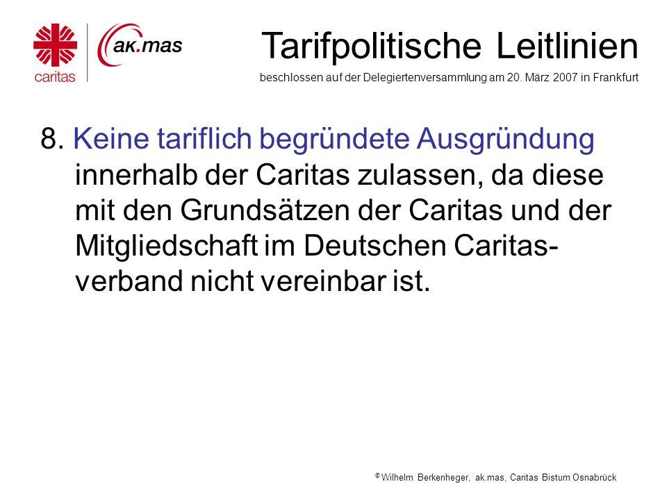 8. Keine tariflich begründete Ausgründung innerhalb der Caritas zulassen, da diese mit den Grundsätzen der Caritas und der Mitgliedschaft im Deutschen Caritas-verband nicht vereinbar ist.
