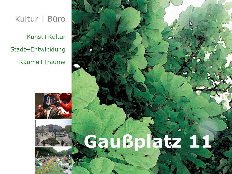 Kultur | Büro Kunst+Kultur Stadt+Entwicklung Räume+Träume Gaußplatz 11