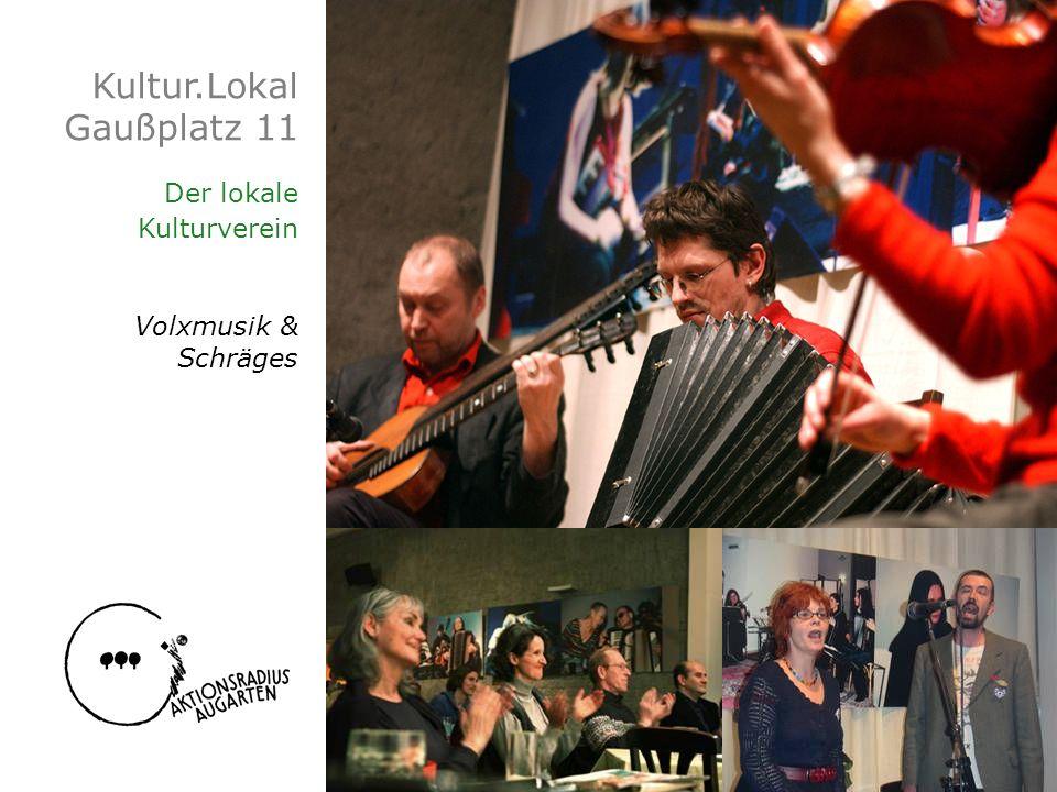 Kultur.Lokal Gaußplatz 11 Der lokale Kulturverein Volxmusik & Schräges