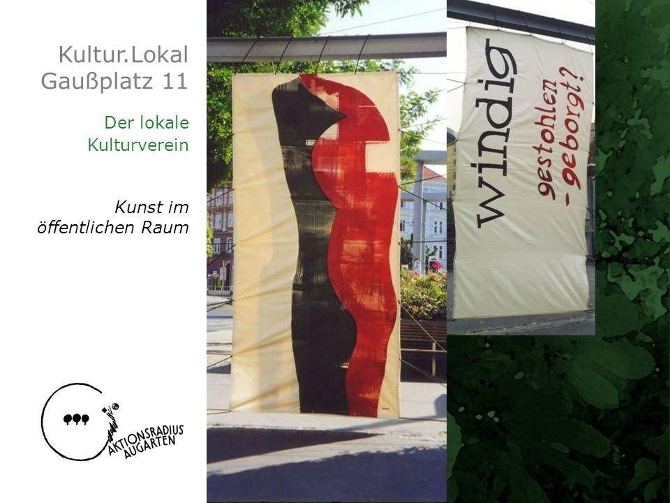 Kultur.Lokal Gaußplatz 11 Der lokale Kulturverein Kunst im