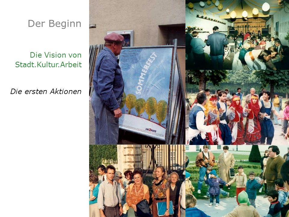 Der Beginn Die Vision von Stadt.Kultur.Arbeit Die ersten Aktionen
