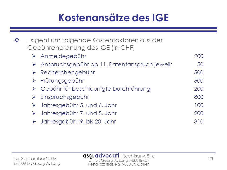 Kostenansätze des IGE Es geht um folgende Kostenfaktoren aus der Gebührenordnung des IGE (in CHF) Anmeldegebühr 200.