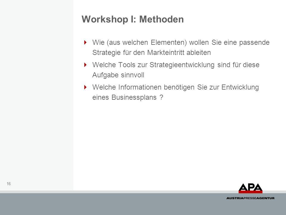 Workshop I: Methoden Wie (aus welchen Elementen) wollen Sie eine passende Strategie für den Markteintritt ableiten.