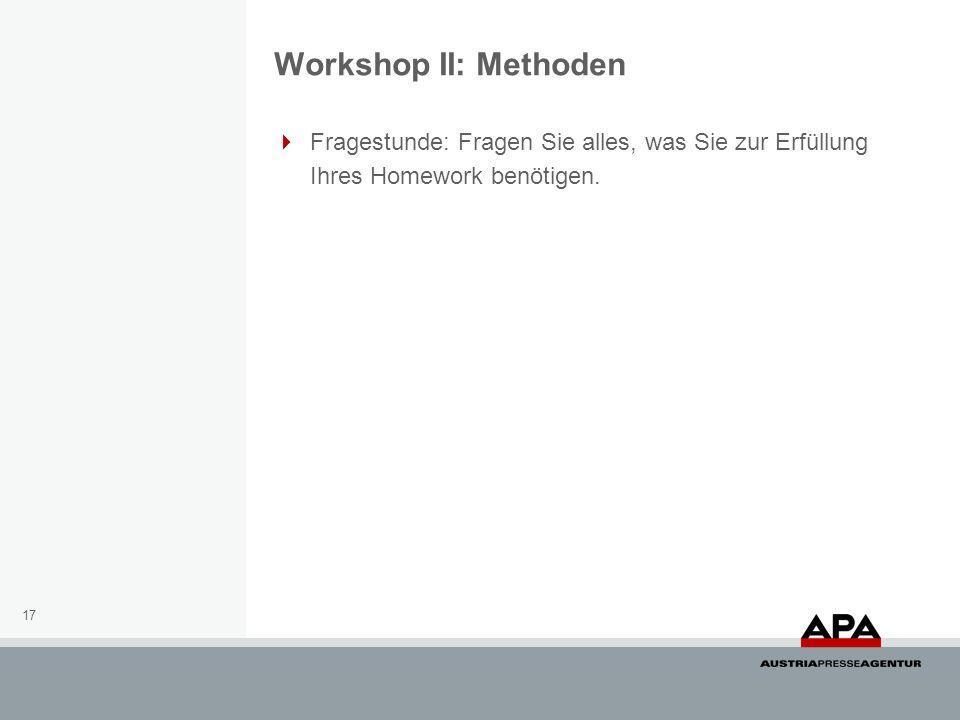Workshop II: Methoden Fragestunde: Fragen Sie alles, was Sie zur Erfüllung Ihres Homework benötigen.