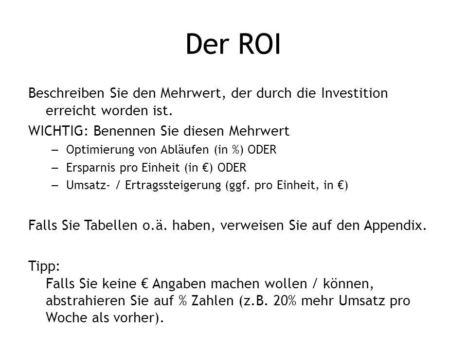 Der ROI Beschreiben Sie den Mehrwert, der durch die Investition erreicht worden ist. WICHTIG: Benennen Sie diesen Mehrwert.