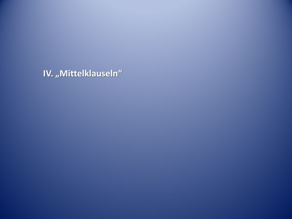 """IV. """"Mittelklauseln"""