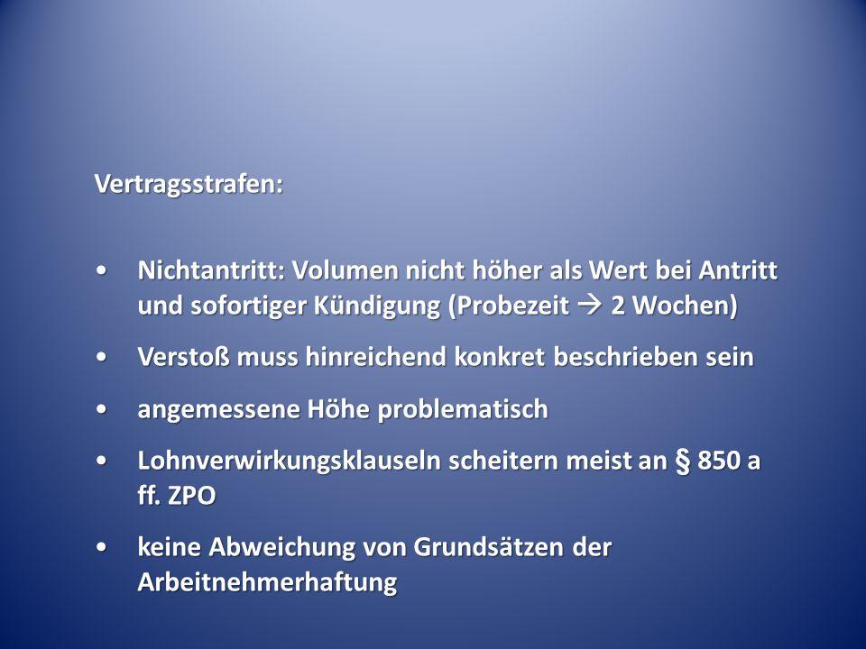 Vertragsstrafen: Nichtantritt: Volumen nicht höher als Wert bei Antritt und sofortiger Kündigung (Probezeit  2 Wochen)