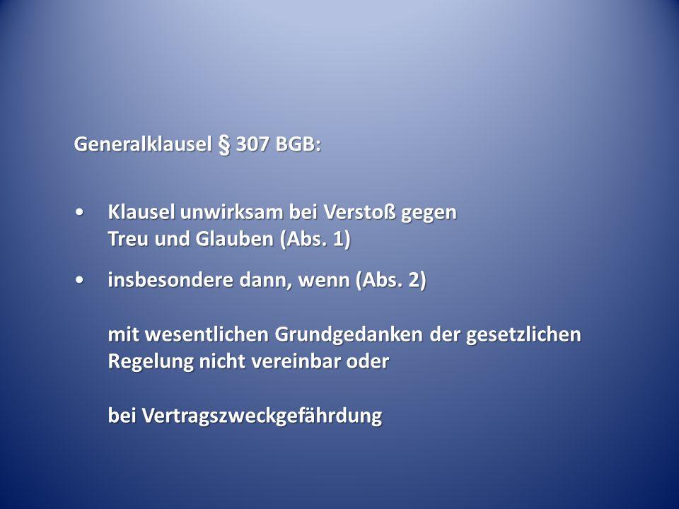 Generalklausel § 307 BGB: Klausel unwirksam bei Verstoß gegen Treu und Glauben (Abs. 1)