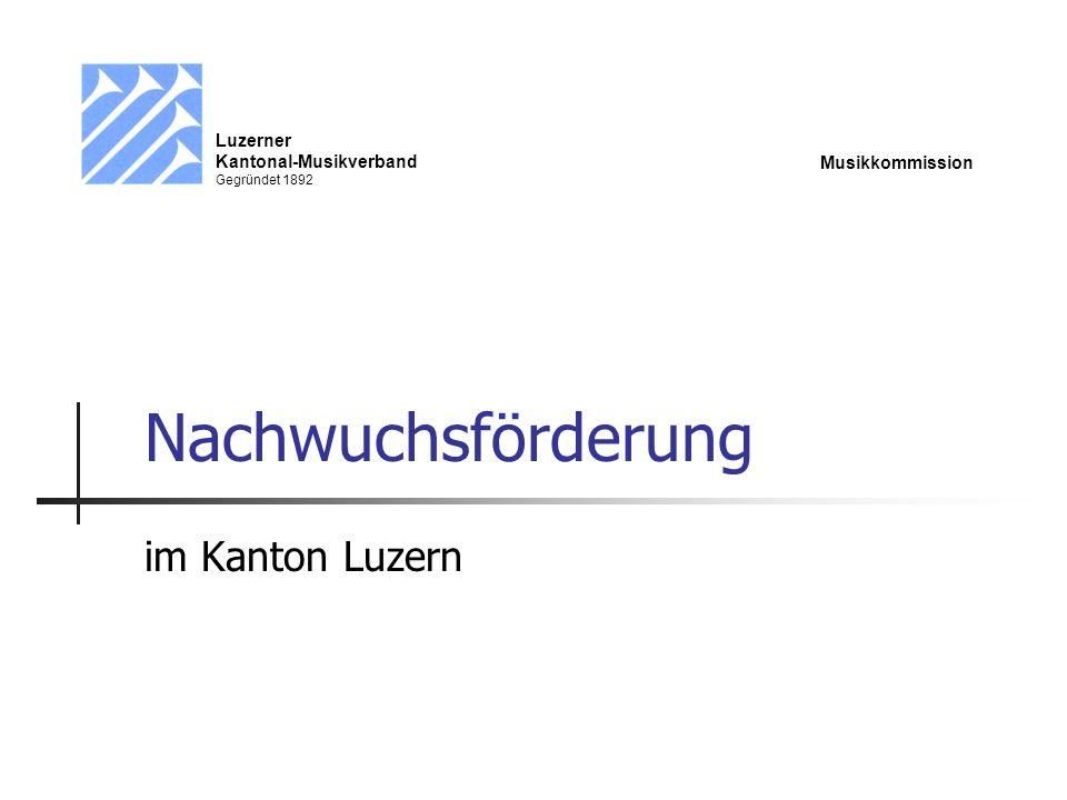 Nachwuchsförderung im Kanton Luzern Luzerner Kantonal-Musikverband