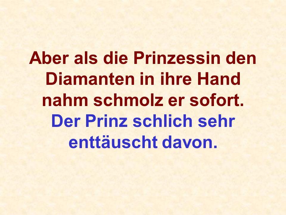 Aber als die Prinzessin den Diamanten in ihre Hand nahm schmolz er sofort.