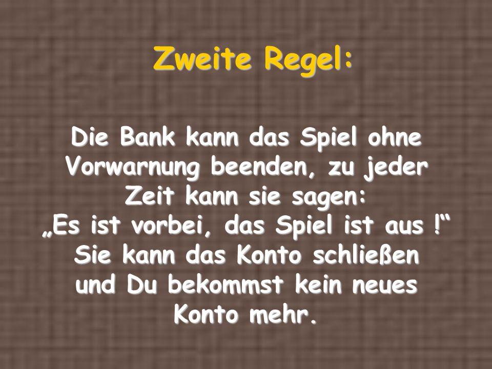 Zweite Regel: Die Bank kann das Spiel ohne Vorwarnung beenden, zu jeder.