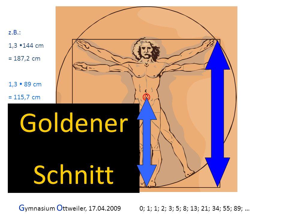 z.B.: 1,3 144 cm = 187,2 cm 1,3  89 cm = 115,7 cm  Goldener Schnitt