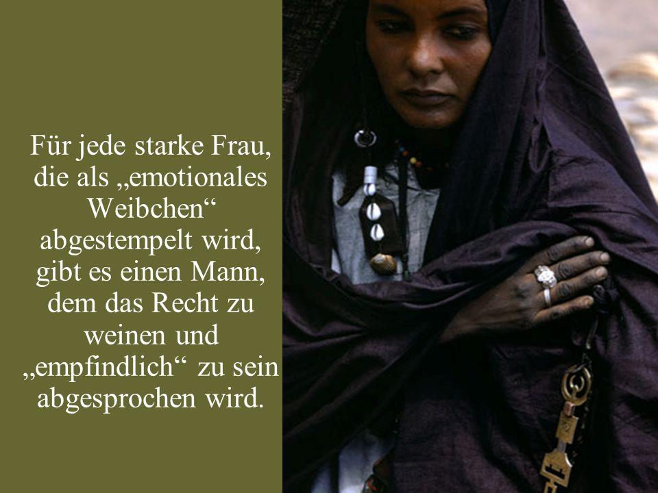 """Für jede starke Frau, die als """"emotionales Weibchen abgestempelt wird, gibt es einen Mann, dem das Recht zu weinen und """"empfindlich zu sein abgesprochen wird."""
