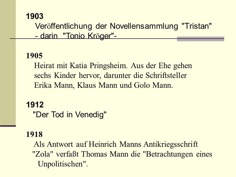 1903 Veröffentlichung der Novellensammlung Tristan - darin Tonio Kröger - 1905. Heirat mit Katia Pringsheim. Aus der Ehe gehen.