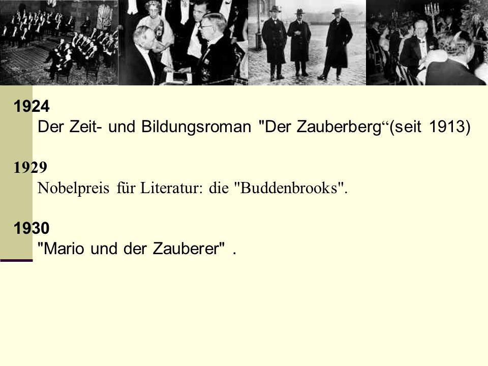 1924 Der Zeit- und Bildungsroman Der Zauberberg (seit 1913) 1929. Nobelpreis für Literatur: die Buddenbrooks .