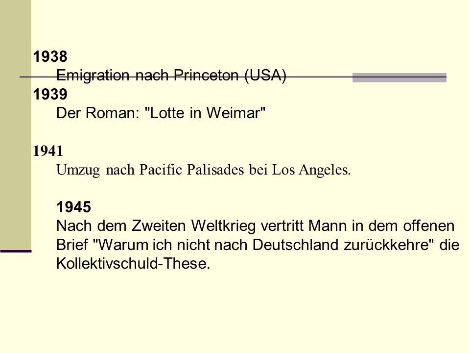 1938 Emigration nach Princeton (USA) 1939. Der Roman: Lotte in Weimar 1941. Umzug nach Pacific Palisades bei Los Angeles.