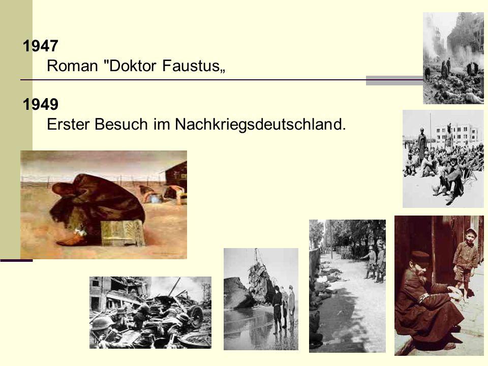 """1947 Roman Doktor Faustus"""" 1949 Erster Besuch im Nachkriegsdeutschland."""