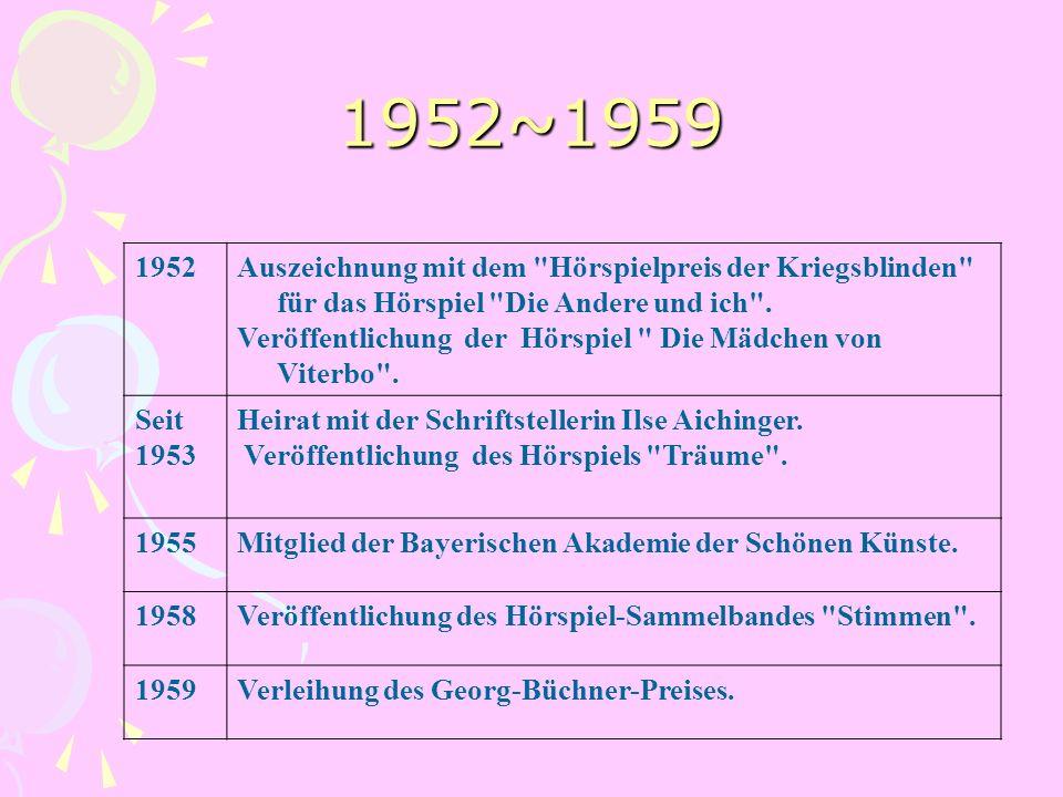 1952~1959 1952. Auszeichnung mit dem Hörspielpreis der Kriegsblinden für das Hörspiel Die Andere und ich .