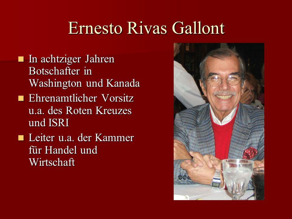 Ernesto Rivas Gallont In achtziger Jahren Botschafter in Washington und Kanada. Ehrenamtlicher Vorsitz u.a. des Roten Kreuzes und ISRI.