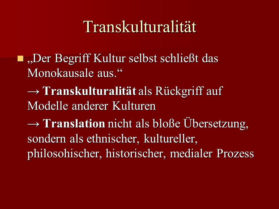 """Transkulturalität """"Der Begriff Kultur selbst schließt das Monokausale aus. → Transkulturalität als Rückgriff auf Modelle anderer Kulturen."""