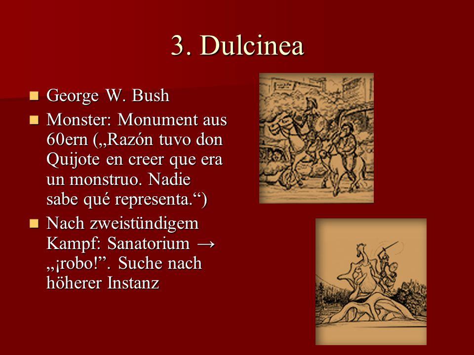 """3. Dulcinea George W. Bush. Monster: Monument aus 60ern (""""Razón tuvo don Quijote en creer que era un monstruo. Nadie sabe qué representa. )"""
