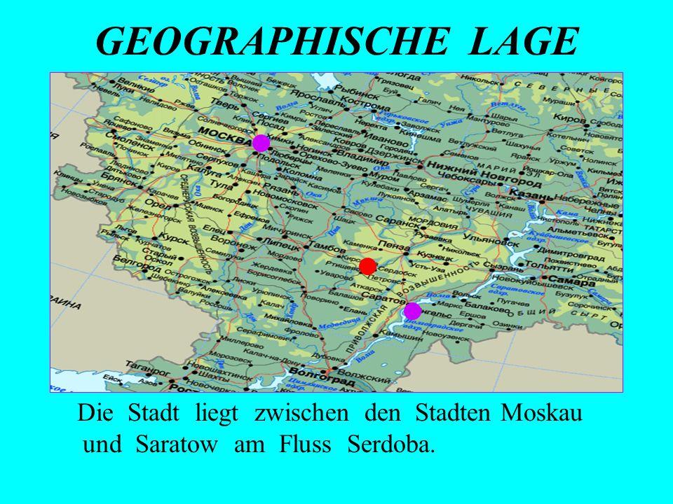GEOGRAPHISCHE LAGE Die Stadt liegt zwischen den Stadten Moskau und Saratow am Fluss Serdoba.