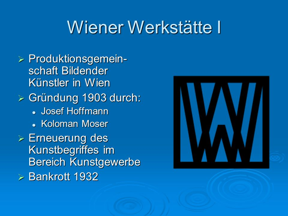 Wiener Werkstätte I Produktionsgemein-schaft Bildender Künstler in Wien. Gründung 1903 durch: Josef Hoffmann.
