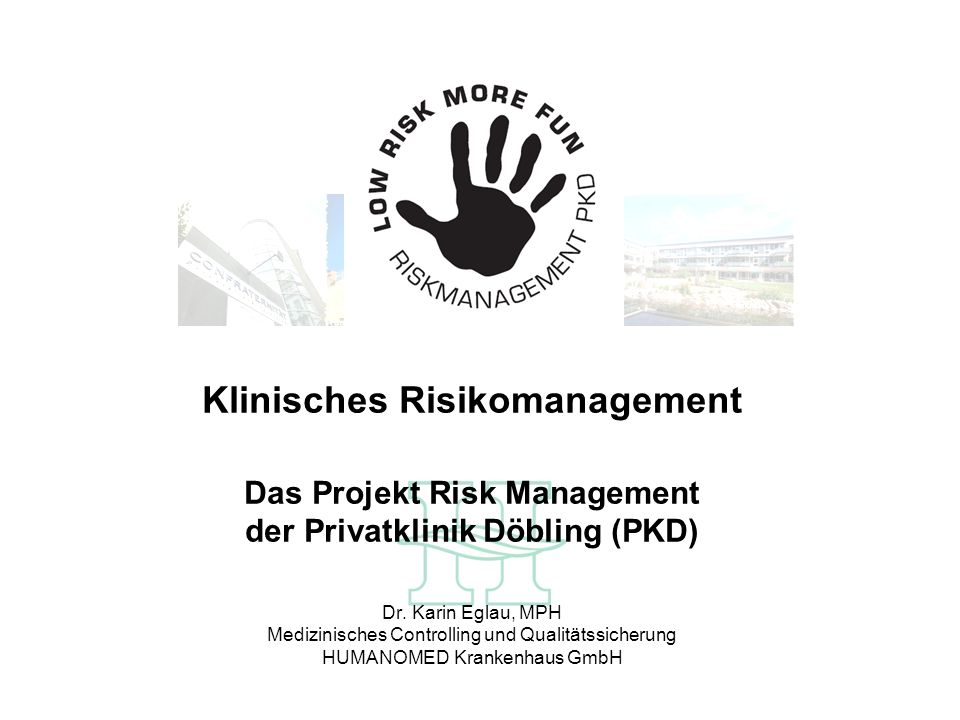 Klinisches Risikomanagement Das Projekt Risk Management der Privatklinik Döbling (PKD) Dr.
