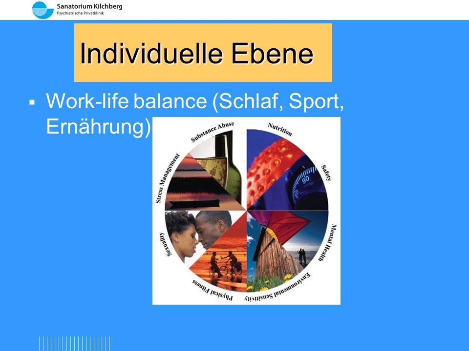 Individuelle Ebene Work-life balance (Schlaf, Sport, Ernährung)