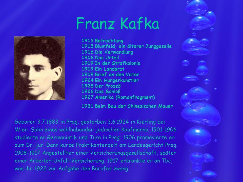 Franz Kafka 1913 Betrachtung. 1915 Blumfeld, ein älterer Junggeselle. 1916 Die Verwandlung. 1916 Das Urteil.