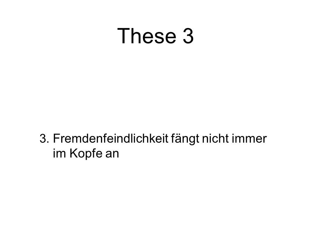 These 3 Fremdenfeindlichkeit fängt nicht immer im Kopfe an