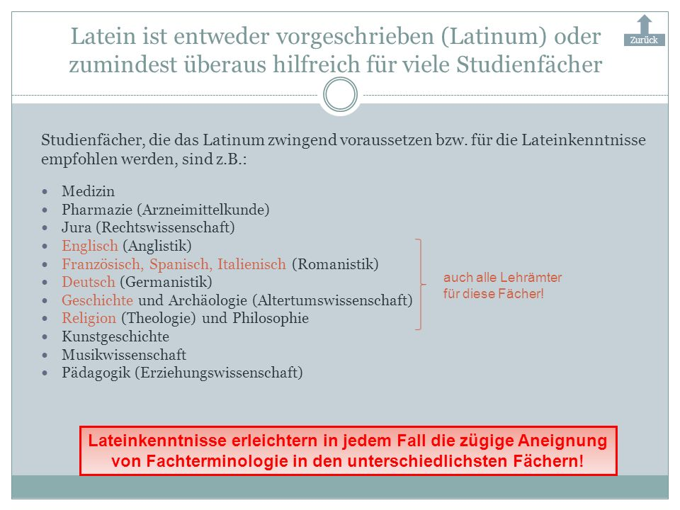 Zurück Latein ist entweder vorgeschrieben (Latinum) oder zumindest überaus hilfreich für viele Studienfächer.