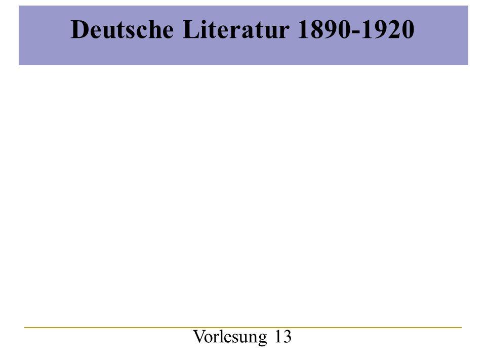 Deutsche Literatur 1890-1920 Vorlesung 13