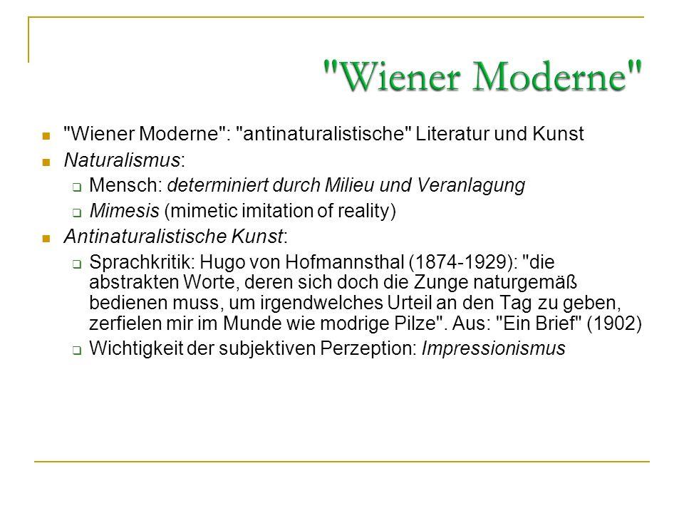 Wiener Moderne Wiener Moderne : antinaturalistische Literatur und Kunst. Naturalismus: Mensch: determiniert durch Milieu und Veranlagung.