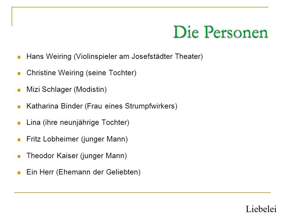 Die PersonenHans Weiring (Violinspieler am Josefstädter Theater) Christine Weiring (seine Tochter) Mizi Schlager (Modistin)