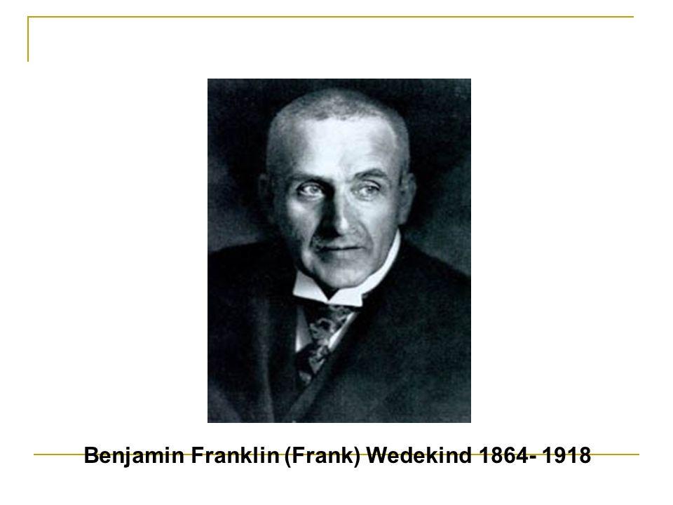 Benjamin Franklin (Frank) Wedekind 1864- 1918
