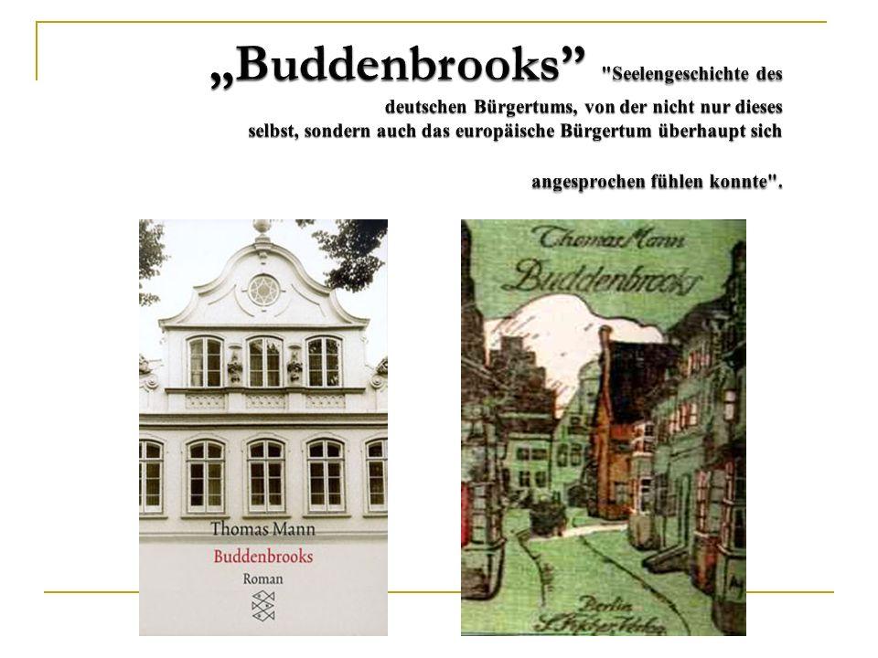 """""""Buddenbrooks Seelengeschichte des deutschen Bürgertums, von der nicht nur dieses selbst, sondern auch das europäische Bürgertum überhaupt sich angesprochen fühlen konnte ."""