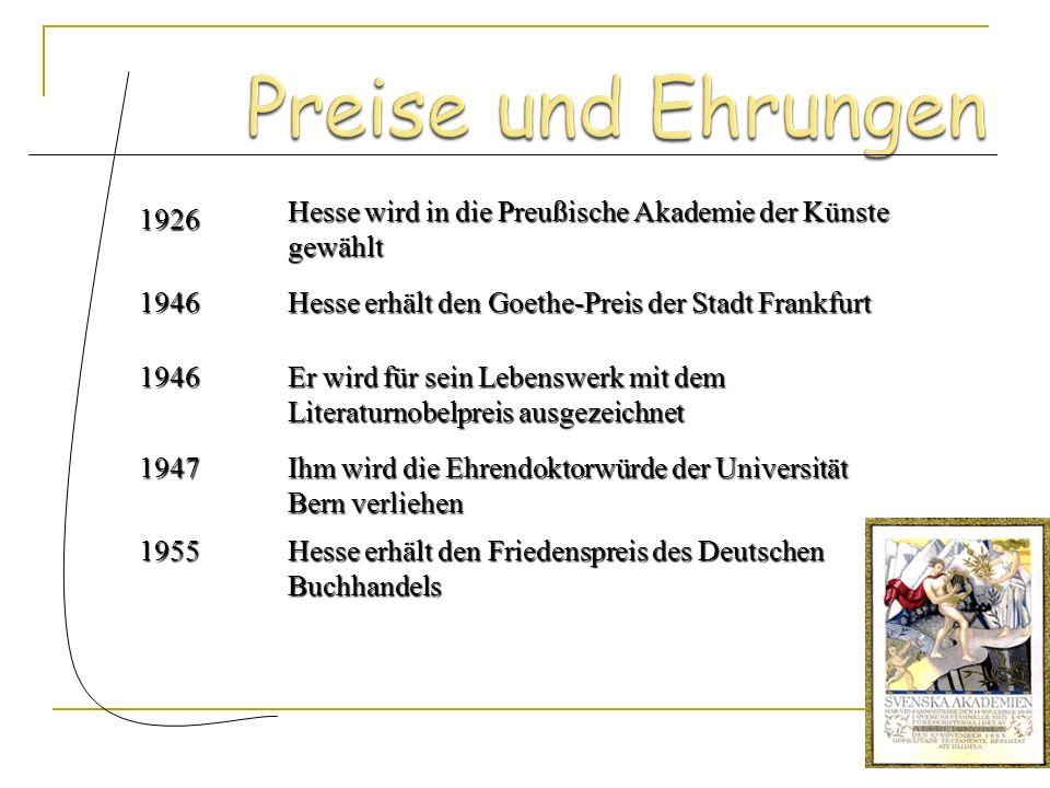 Preise und EhrungenHesse wird in die Preußische Akademie der Künste gewählt. 1926. 1946. Hesse erhält den Goethe-Preis der Stadt Frankfurt.