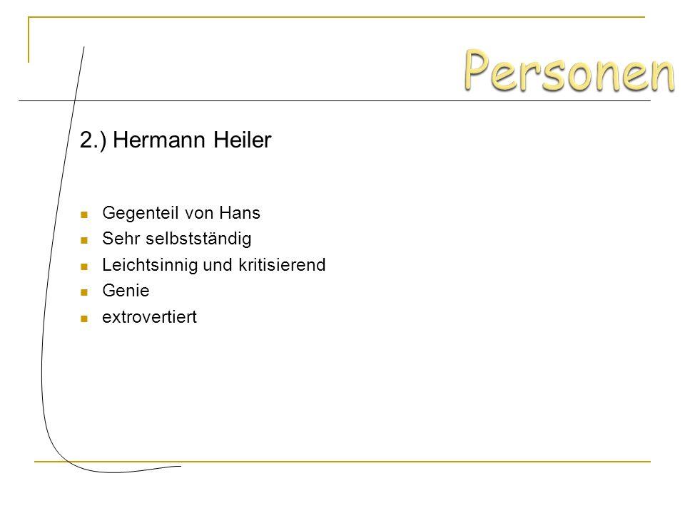 Personen 2.) Hermann Heiler Gegenteil von Hans Sehr selbstständig